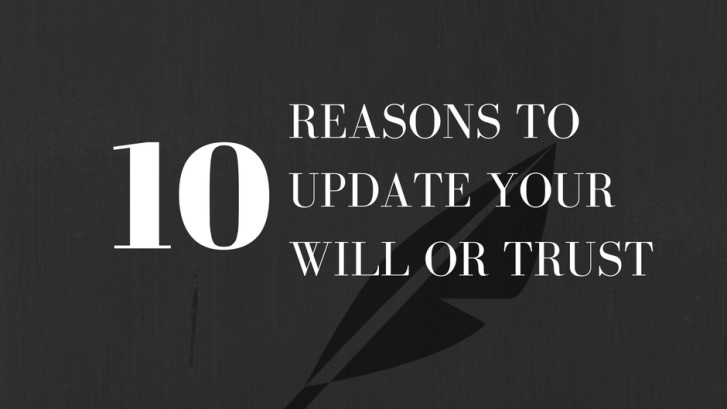 10 Reasons to update your will or trust